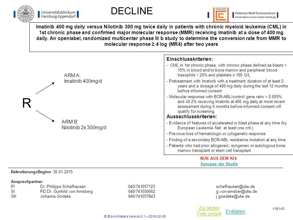 Entitäten Zur letzten Folie zurück DECLINE Imatinib 400 mg daily versus Nilotinib 300 mg twice daily in patients with chronic myeloid leukemia (CML) i