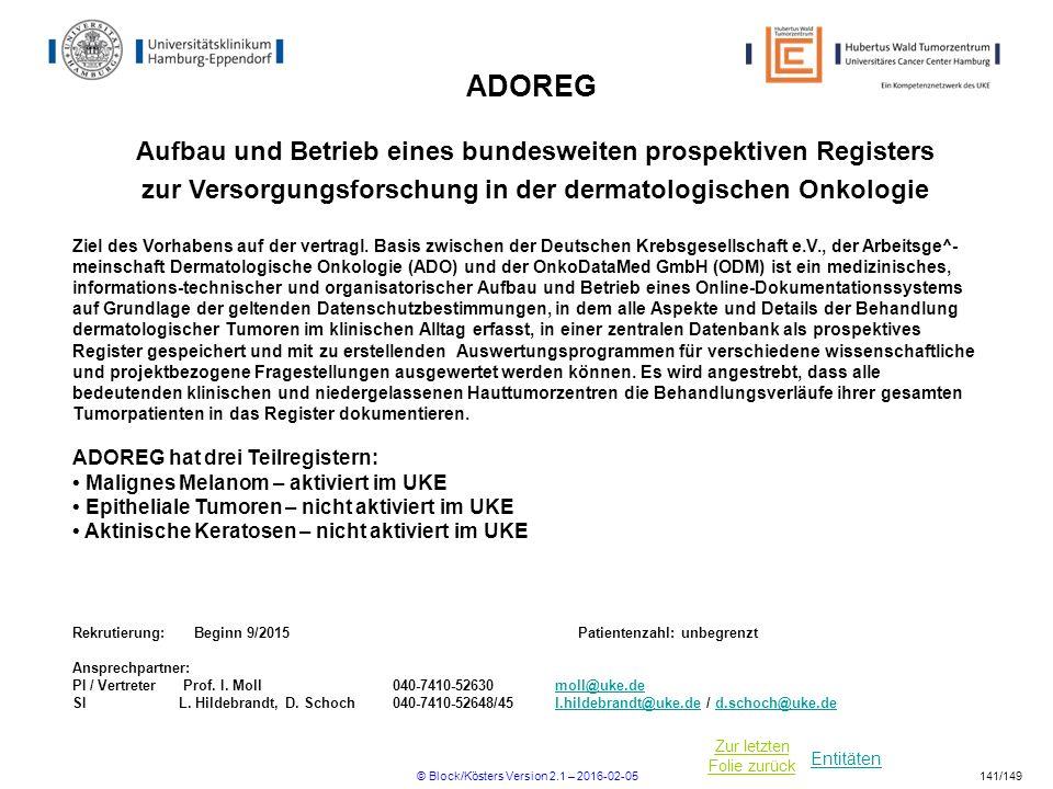 Entitäten Zur letzten Folie zurück ADOREG Aufbau und Betrieb eines bundesweiten prospektiven Registers zur Versorgungsforschung in der dermatologische