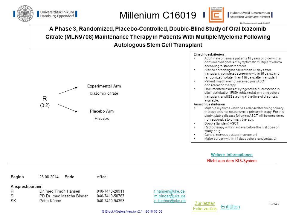 Entitäten Zur letzten Folie zurück Millenium C16019 A Phase 3, Randomized, Placebo-Controlled, Double-Blind Study of Oral Ixazomib Citrate (MLN9708) M