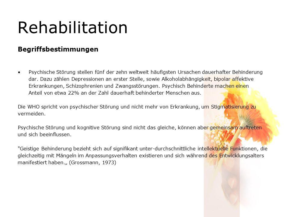 Rehabilitation Begriffsbestimmungen Psychische Störung stellen fünf der zehn weltweit häufigsten Ursachen dauerhafter Behinderung dar. Dazu zählen Dep
