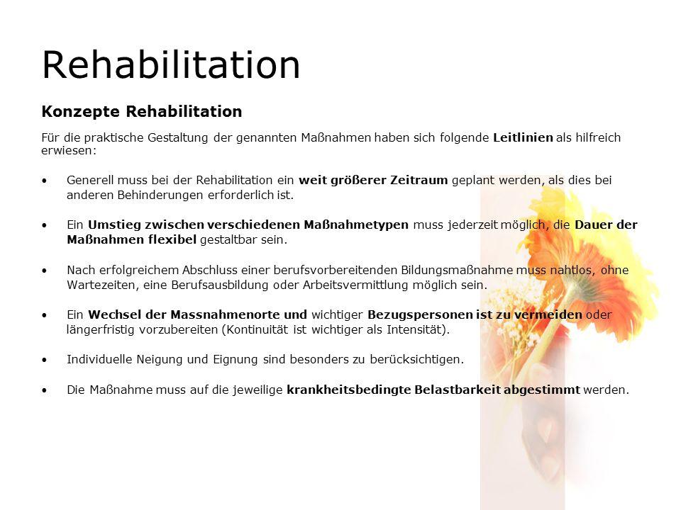 Rehabilitation Konzepte Rehabilitation Für die praktische Gestaltung der genannten Maßnahmen haben sich folgende Leitlinien als hilfreich erwiesen: Generell muss bei der Rehabilitation ein weit größerer Zeitraum geplant werden, als dies bei anderen Behinderungen erforderlich ist.