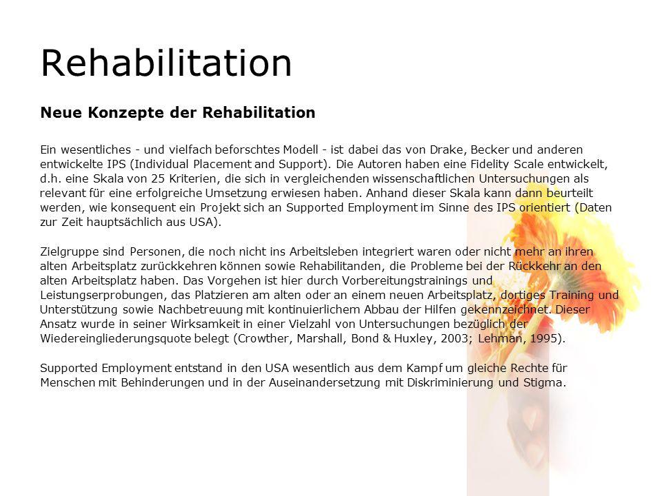 Rehabilitation Neue Konzepte der Rehabilitation Ein wesentliches - und vielfach beforschtes Modell - ist dabei das von Drake, Becker und anderen entwickelte IPS (Individual Placement and Support).