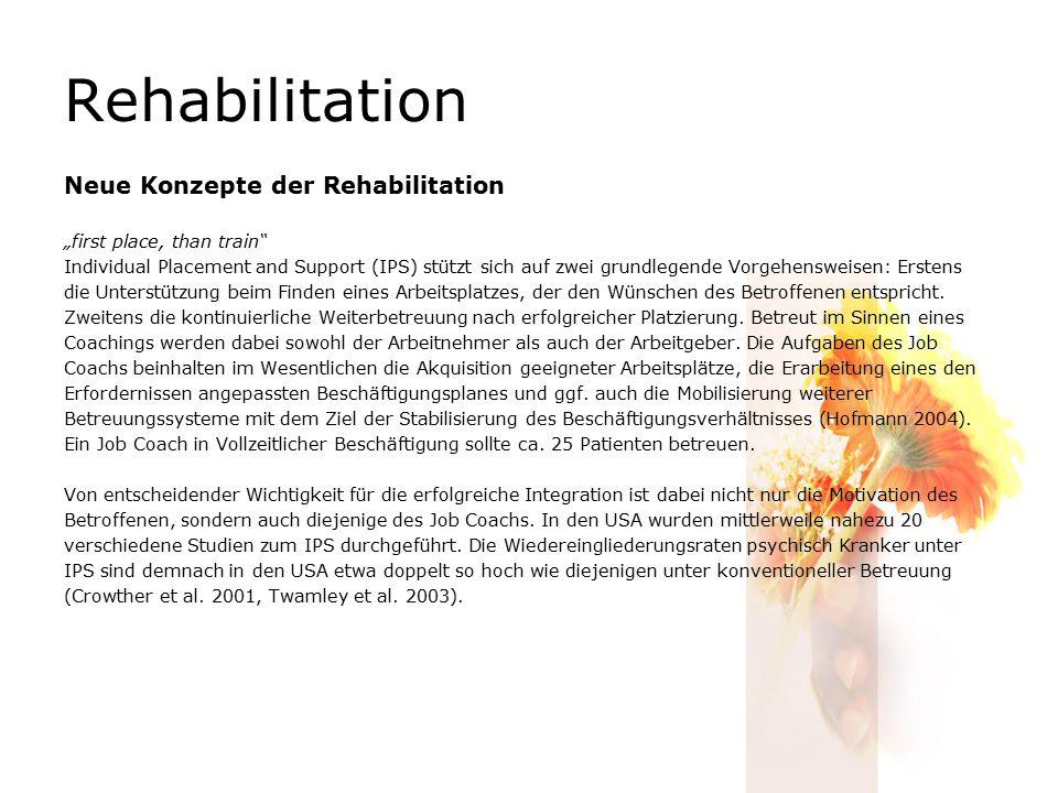 """Rehabilitation Neue Konzepte der Rehabilitation """"first place, than train Individual Placement and Support (IPS) stützt sich auf zwei grundlegende Vorgehensweisen: Erstens die Unterstützung beim Finden eines Arbeitsplatzes, der den Wünschen des Betroffenen entspricht."""