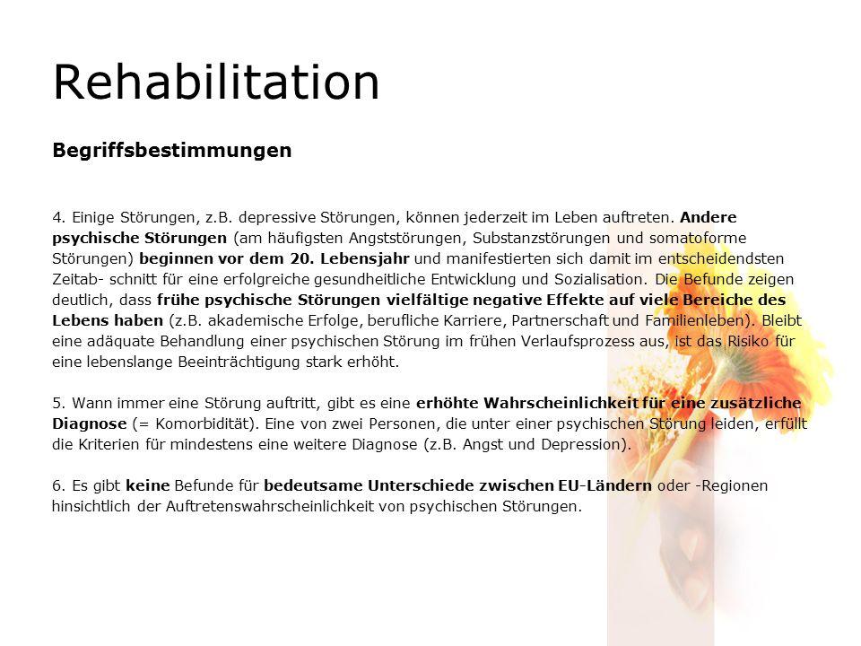 Rehabilitation Begriffsbestimmungen 4. Einige Störungen, z.B. depressive Störungen, können jederzeit im Leben auftreten. Andere psychische Störungen (