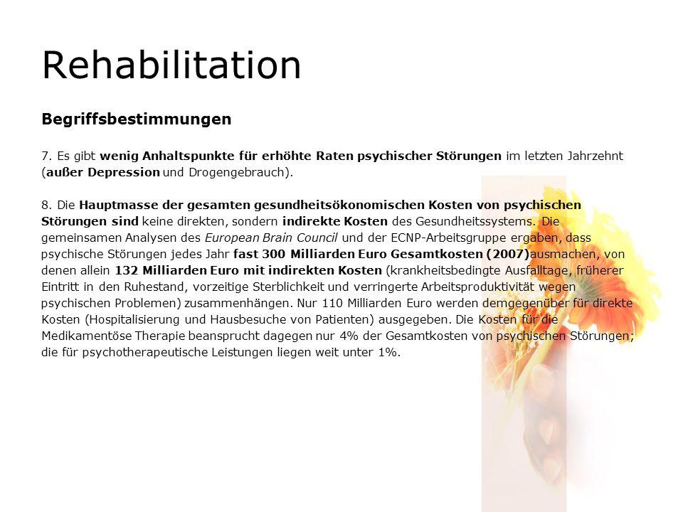 Rehabilitation Begriffsbestimmungen 7. Es gibt wenig Anhaltspunkte für erhöhte Raten psychischer Störungen im letzten Jahrzehnt (außer Depression und