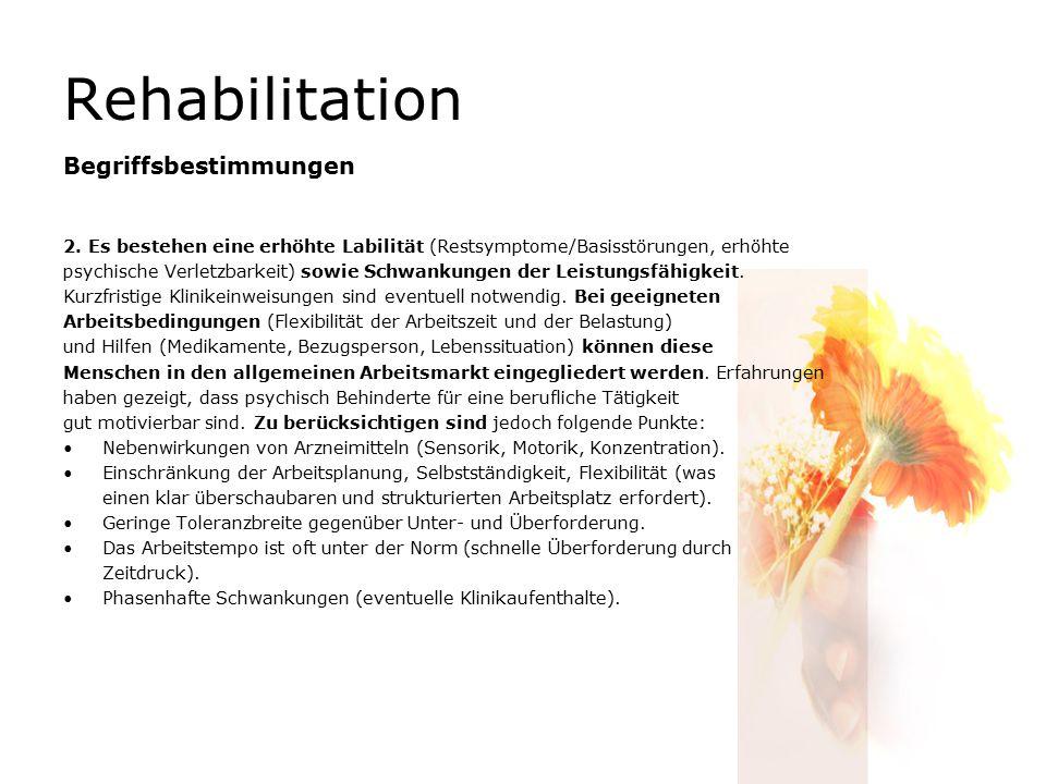 Rehabilitation Begriffsbestimmungen 2. Es bestehen eine erhöhte Labilität (Restsymptome/Basisstörungen, erhöhte psychische Verletzbarkeit) sowie Schwa