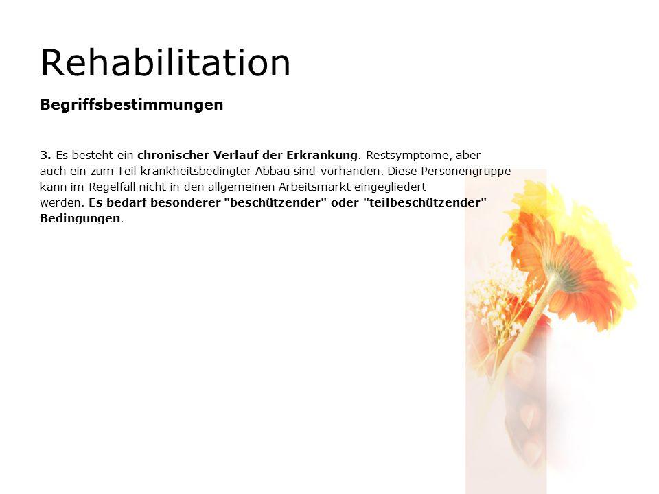 Rehabilitation Begriffsbestimmungen 3. Es besteht ein chronischer Verlauf der Erkrankung. Restsymptome, aber auch ein zum Teil krankheitsbedingter Abb