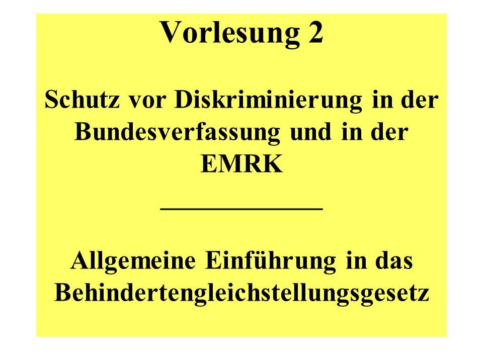 Vorlesung 2 Schutz vor Diskriminierung in der Bundesverfassung und in der EMRK ____________ Allgemeine Einführung in das Behindertengleichstellungsgesetz