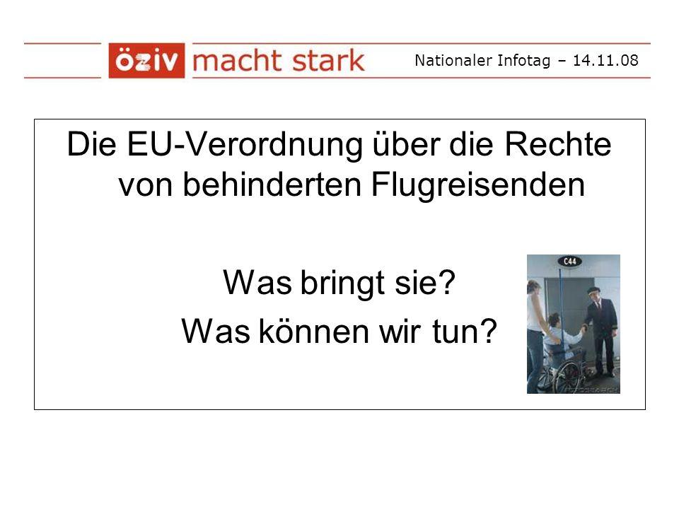 Nationaler Infotag – 14.11.08 Die EU-Verordnung über die Rechte von behinderten Flugreisenden Was bringt sie.