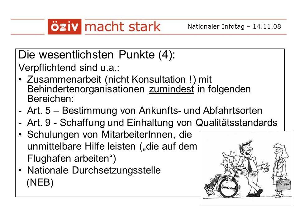 Nationaler Infotag – 14.11.08 Die wesentlichsten Punkte (4): Verpflichtend sind u.a.: Zusammenarbeit (nicht Konsultation !) mit Behindertenorganisationen zumindest in folgenden Bereichen: -Art.