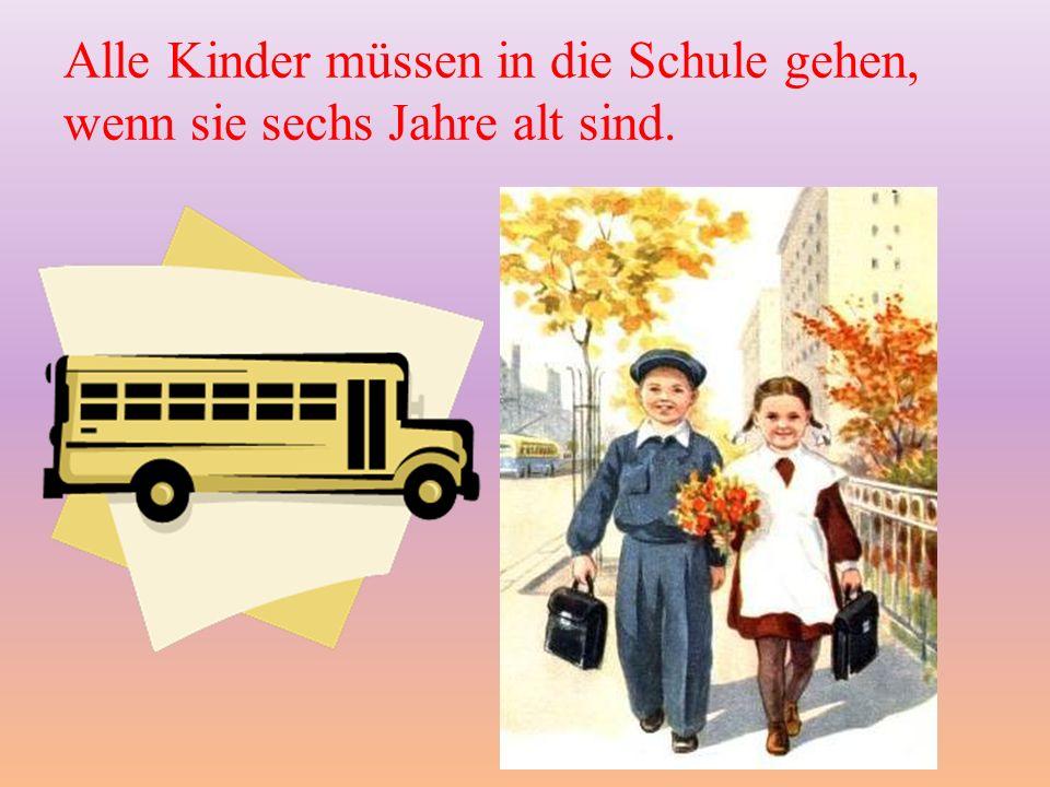 Alle Kinder müssen in die Schule gehen, wenn sie sechs Jahre alt sind.
