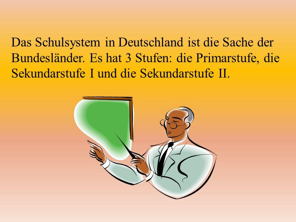 Das Schulsystem in Deutschland ist die Sache der Bundesländer.