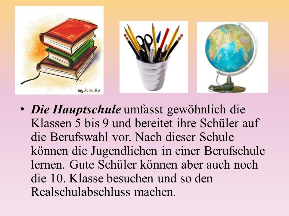 Die Hauptschule umfasst gewöhnlich die Klassen 5 bis 9 und bereitet ihre Schüler auf die Berufswahl vor.