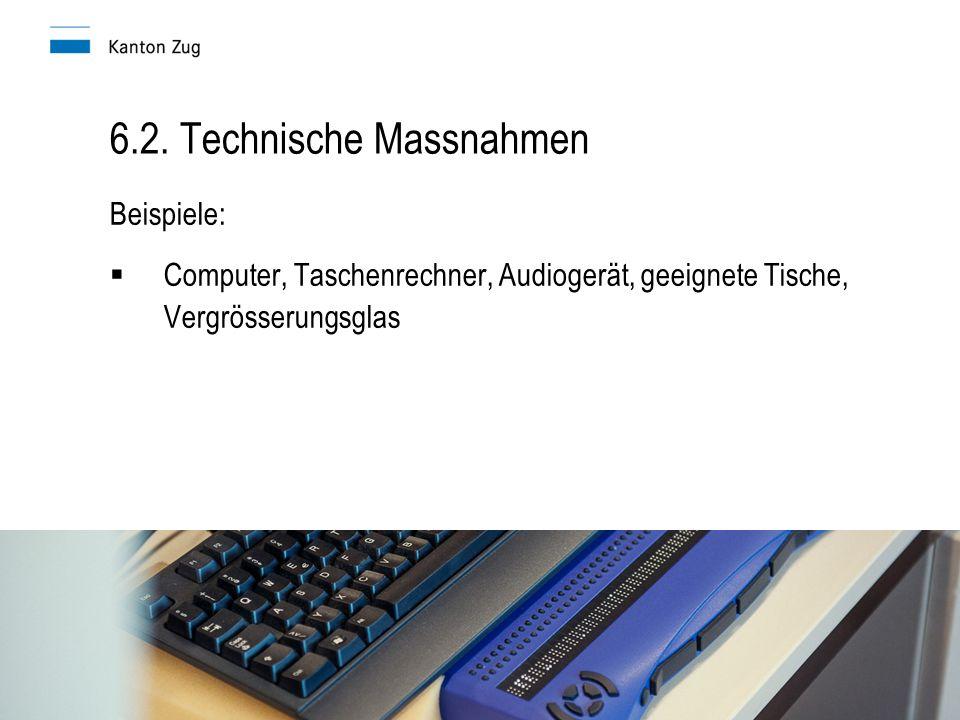 Richtlinien Nachteilsausgleich Amt für gemeindliche Schulen11 6.2. Technische Massnahmen Beispiele:  Computer, Taschenrechner, Audiogerät, geeignete