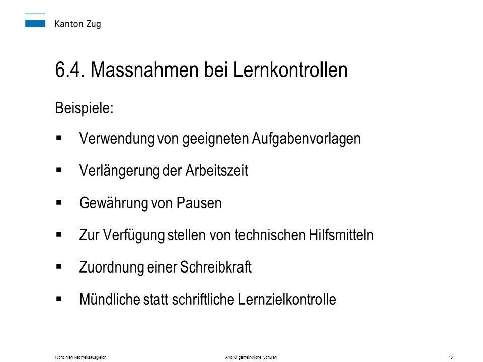 Richtlinien Nachteilsausgleich Amt für gemeindliche Schulen13 6.4. Massnahmen bei Lernkontrollen Beispiele:  Verwendung von geeigneten Aufgabenvorlag