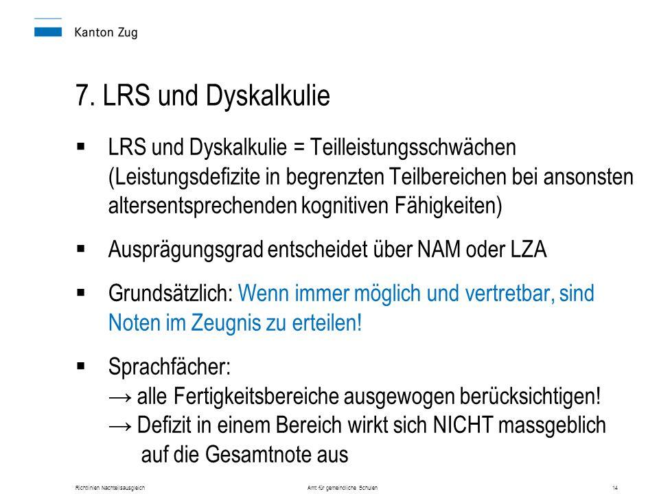 Richtlinien Nachteilsausgleich Amt für gemeindliche Schulen14 7. LRS und Dyskalkulie  LRS und Dyskalkulie = Teilleistungsschwächen (Leistungsdefizite