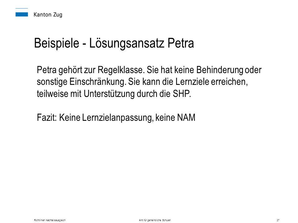 Richtlinien Nachteilsausgleich Amt für gemeindliche Schulen27 Beispiele - Lösungsansatz Petra Petra gehört zur Regelklasse. Sie hat keine Behinderung