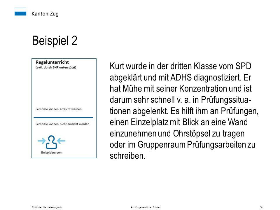 Richtlinien Nachteilsausgleich Amt für gemeindliche Schulen28 Beispiel 2 Kurt wurde in der dritten Klasse vom SPD abgeklärt und mit ADHS diagnostizier