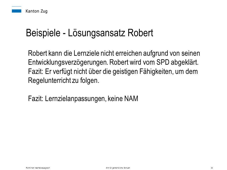 Richtlinien Nachteilsausgleich Amt für gemeindliche Schulen33 Beispiele - Lösungsansatz Robert Robert kann die Lernziele nicht erreichen aufgrund von