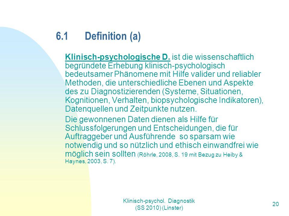 Klinisch-psychol. Diagnostik (SS 2010) (Linster) 20 6.1Definition (a) Klinisch-psychologische D.