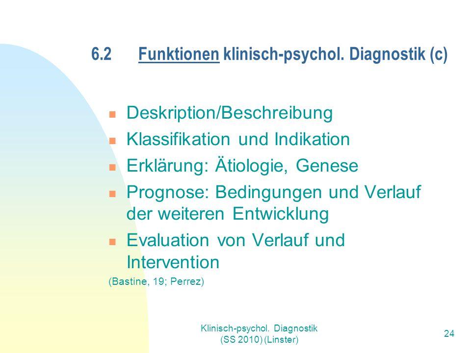 Klinisch-psychol. Diagnostik (SS 2010) (Linster) 24 6.2Funktionen klinisch-psychol.