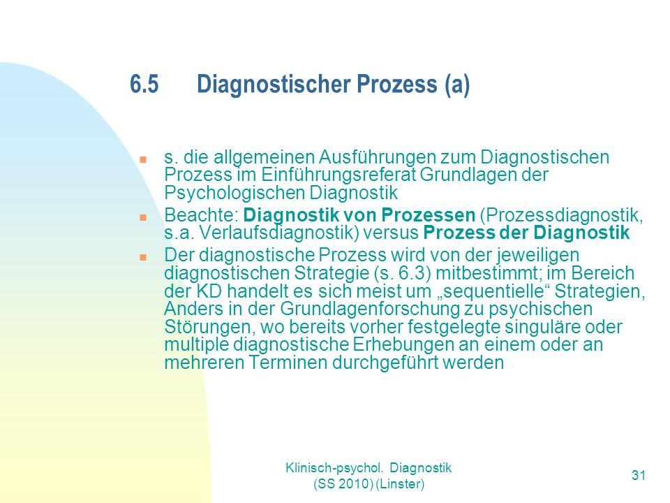 Klinisch-psychol. Diagnostik (SS 2010) (Linster) 31 6.5Diagnostischer Prozess (a) s.