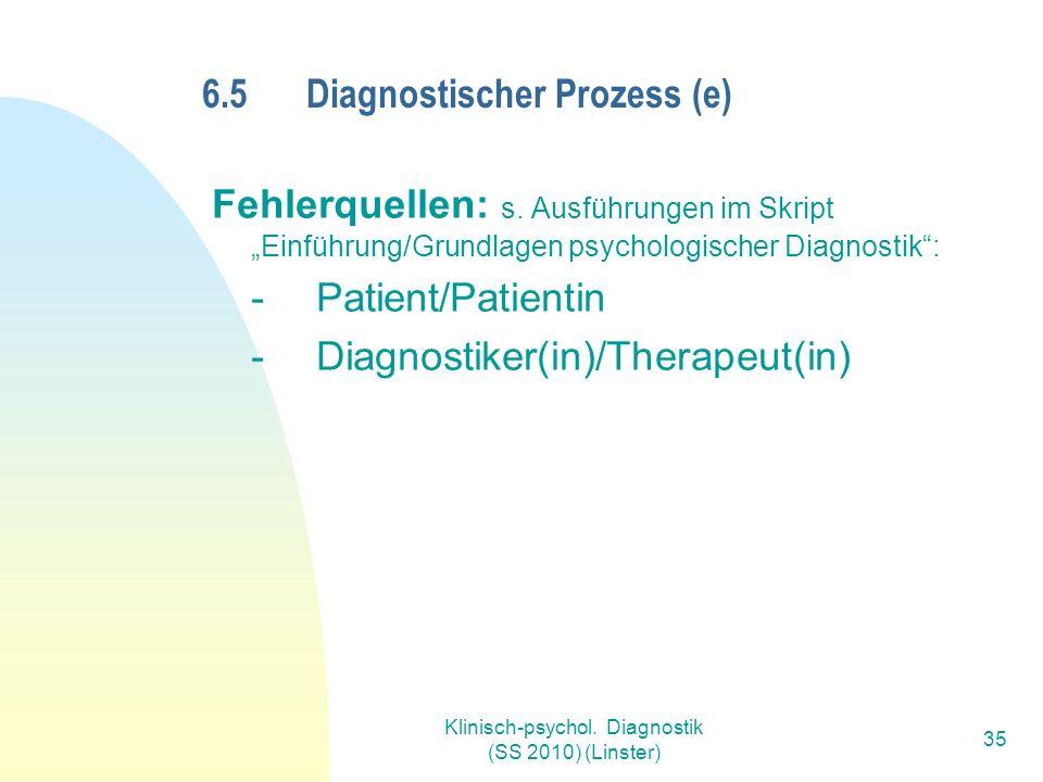 Klinisch-psychol.Diagnostik (SS 2010) (Linster) 35 6.5Diagnostischer Prozess (e) Fehlerquellen: s.