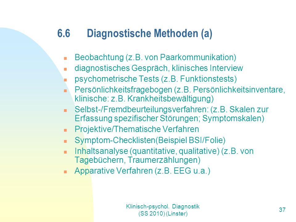 Klinisch-psychol. Diagnostik (SS 2010) (Linster) 37 6.6Diagnostische Methoden (a) Beobachtung (z.B.