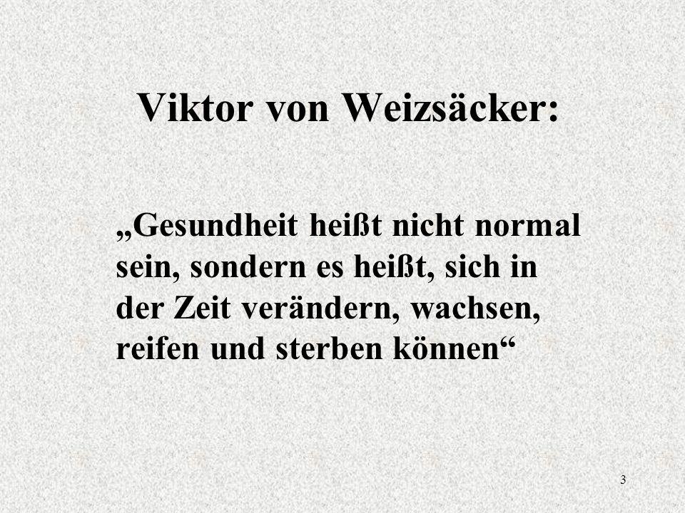 """3 Viktor von Weizsäcker: """"Gesundheit heißt nicht normal sein, sondern es heißt, sich in der Zeit verändern, wachsen, reifen und sterben können"""