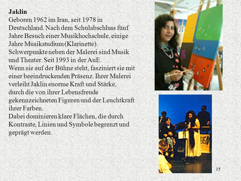35 Jaklin Geboren 1962 im Iran, seit 1978 in Deutschland.