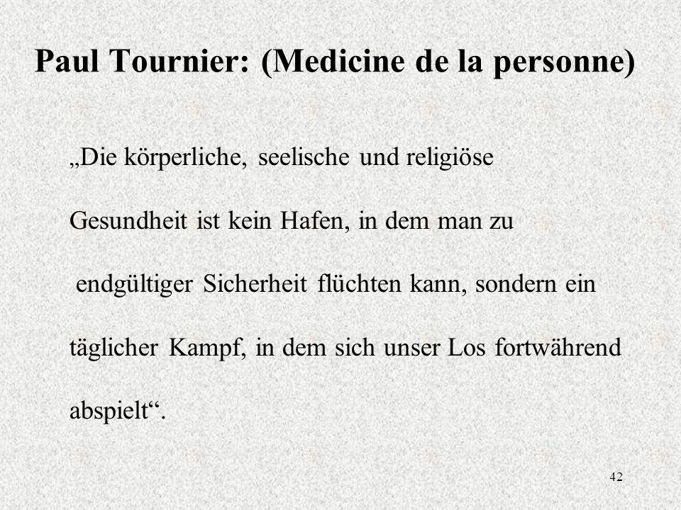 """42 Paul Tournier: (Medicine de la personne) """" Die körperliche, seelische und religiöse Gesundheit ist kein Hafen, in dem man zu endgültiger Sicherheit flüchten kann, sondern ein täglicher Kampf, in dem sich unser Los fortwährend abspielt ."""