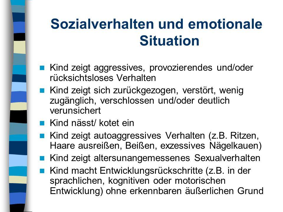 Sozialverhalten und emotionale Situation Kind zeigt aggressives, provozierendes und/oder rücksichtsloses Verhalten Kind zeigt sich zurückgezogen, vers