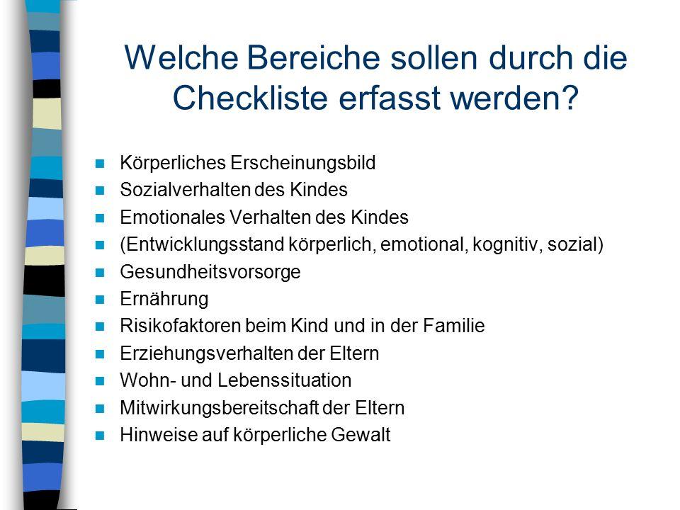 Welche Bereiche sollen durch die Checkliste erfasst werden? Körperliches Erscheinungsbild Sozialverhalten des Kindes Emotionales Verhalten des Kindes