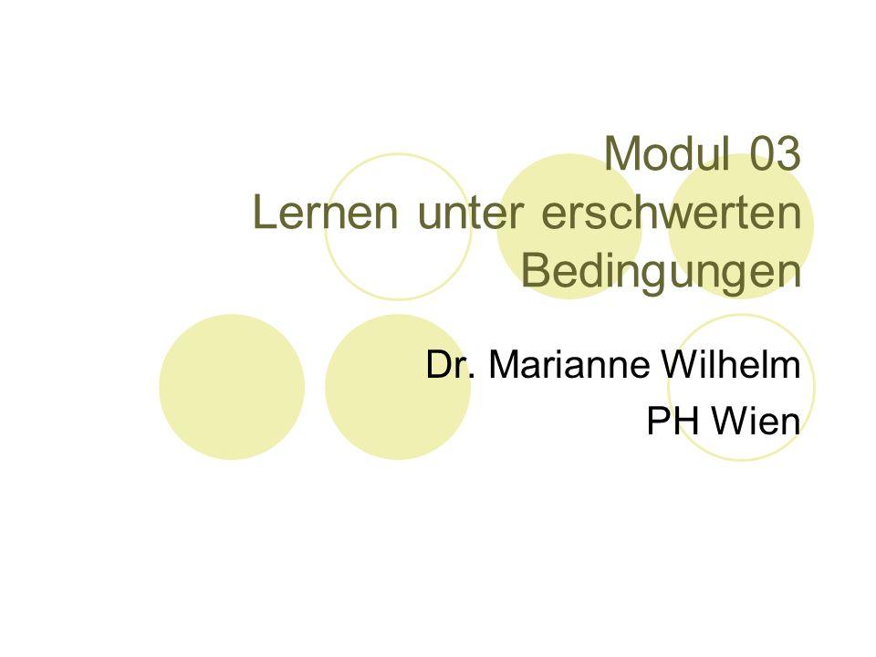 Modul 03 Lernen unter erschwerten Bedingungen Dr. Marianne Wilhelm PH Wien