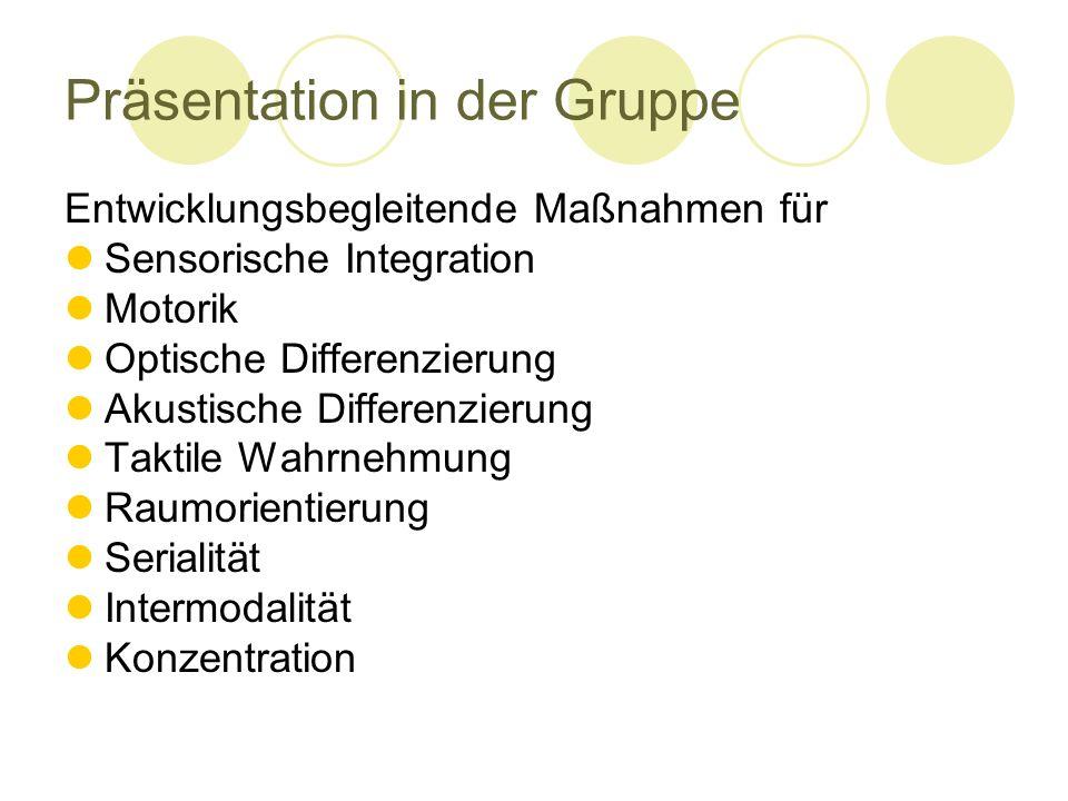 Präsentation in der Gruppe Entwicklungsbegleitende Maßnahmen für Sensorische Integration Motorik Optische Differenzierung Akustische Differenzierung T