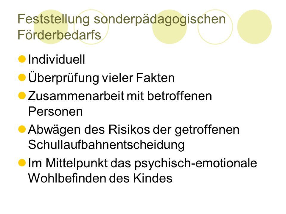 Feststellung sonderpädagogischen Förderbedarfs Individuell Überprüfung vieler Fakten Zusammenarbeit mit betroffenen Personen Abwägen des Risikos der getroffenen Schullaufbahnentscheidung Im Mittelpunkt das psychisch-emotionale Wohlbefinden des Kindes