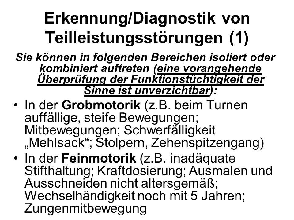Erkennung/Diagnostik von Teilleistungsstörungen (1) Sie können in folgenden Bereichen isoliert oder kombiniert auftreten (eine vorangehende Überprüfung der Funktionstüchtigkeit der Sinne ist unverzichtbar): In der Grobmotorik (z.B.