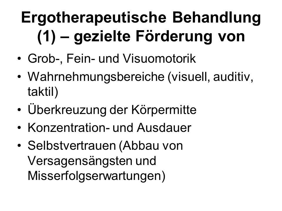 Ergotherapeutische Behandlung (1) – gezielte Förderung von Grob-, Fein- und Visuomotorik Wahrnehmungsbereiche (visuell, auditiv, taktil) Überkreuzung der Körpermitte Konzentration- und Ausdauer Selbstvertrauen (Abbau von Versagensängsten und Misserfolgserwartungen)