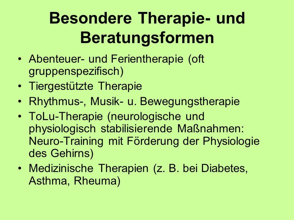 Besondere Therapie- und Beratungsformen Abenteuer- und Ferientherapie (oft gruppenspezifisch) Tiergestützte Therapie Rhythmus-, Musik- u.