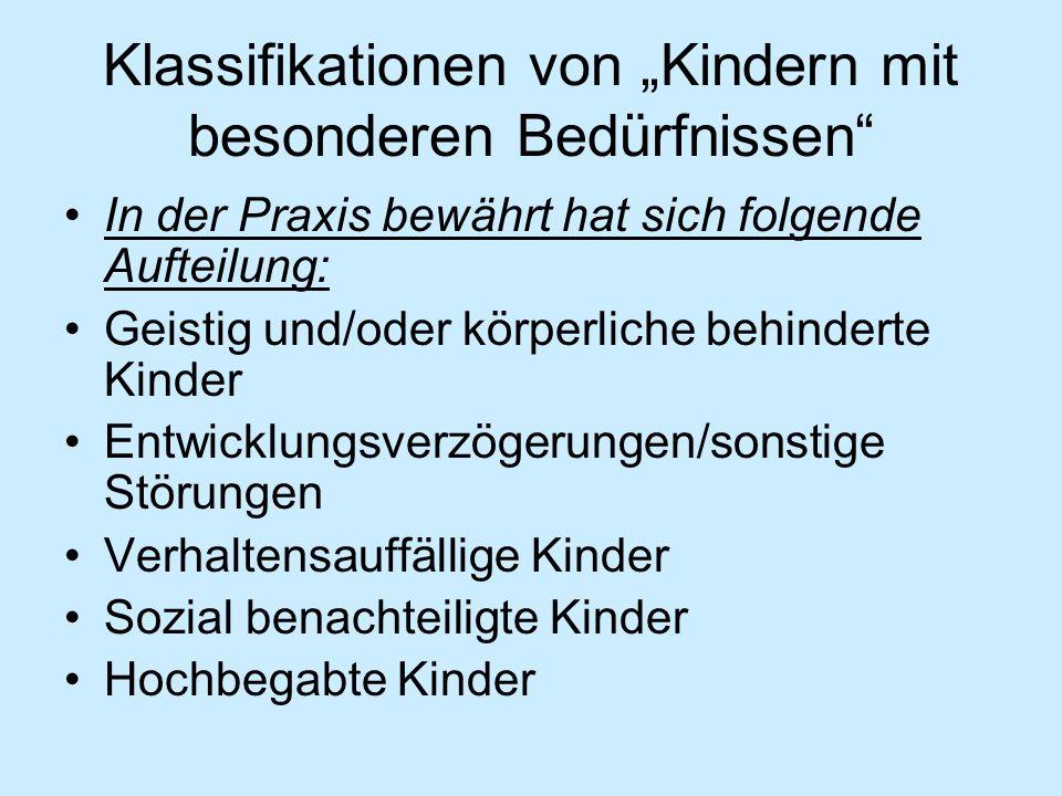 """Klassifikationen von """"Kindern mit besonderen Bedürfnissen In der Praxis bewährt hat sich folgende Aufteilung: Geistig und/oder körperliche behinderte Kinder Entwicklungsverzögerungen/sonstige Störungen Verhaltensauffällige Kinder Sozial benachteiligte Kinder Hochbegabte Kinder"""