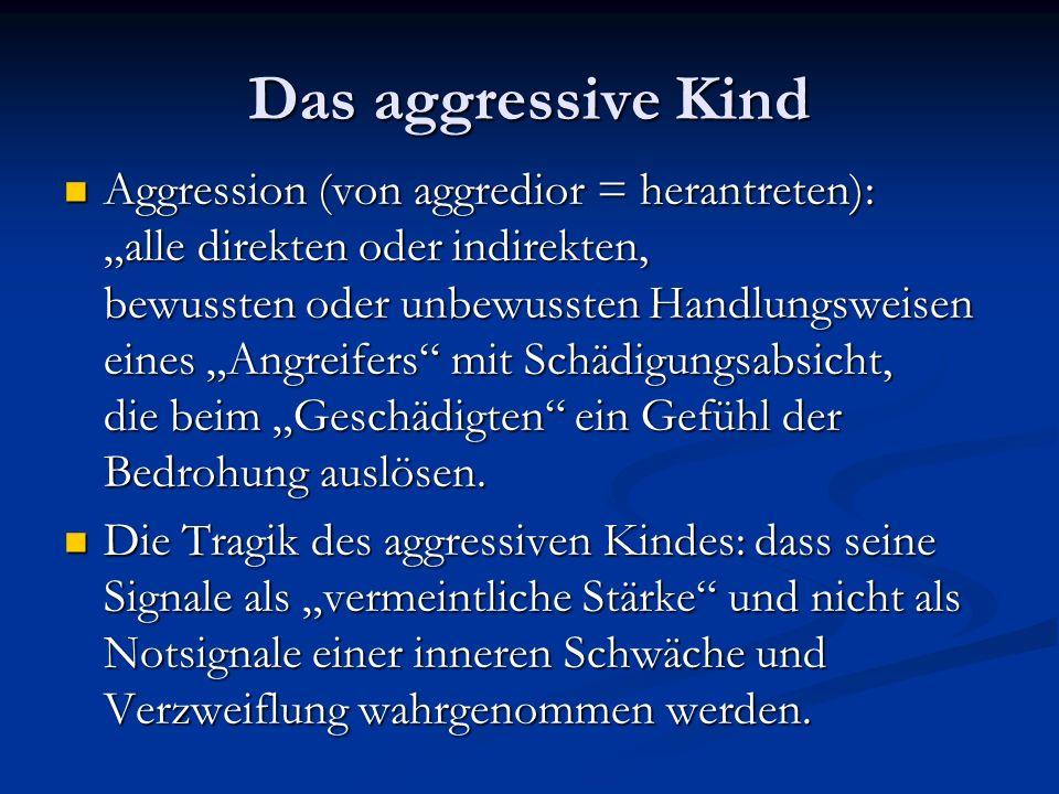 """Das aggressive Kind Aggression (von aggredior = herantreten): """"alle direkten oder indirekten, bewussten oder unbewussten Handlungsweisen eines """"Angreifers mit Schädigungsabsicht, die beim """"Geschädigten ein Gefühl der Bedrohung auslösen."""