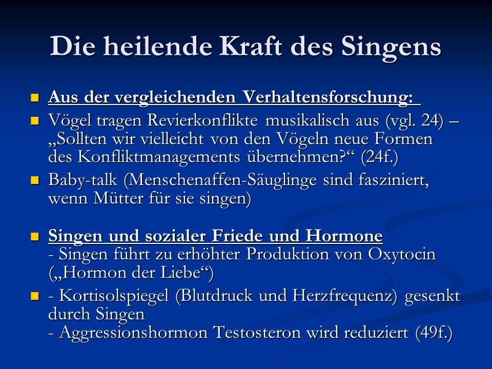Die heilende Kraft des Singens Aus der vergleichenden Verhaltensforschung: Aus der vergleichenden Verhaltensforschung: Vögel tragen Revierkonflikte musikalisch aus (vgl.