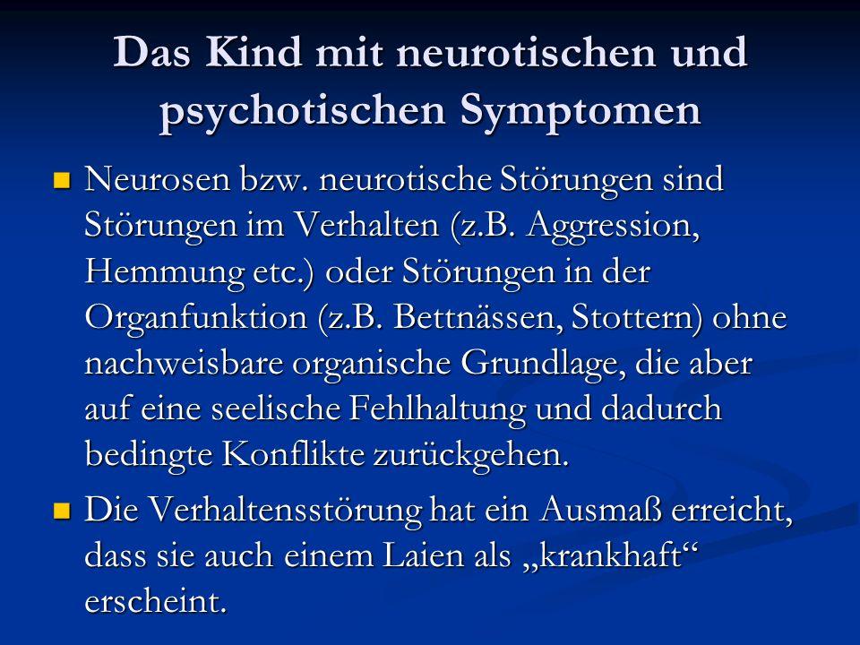 Das Kind mit neurotischen und psychotischen Symptomen Neurosen bzw.