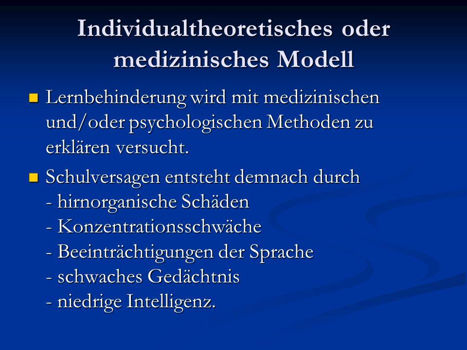 Individualtheoretisches oder medizinisches Modell Lernbehinderung wird mit medizinischen und/oder psychologischen Methoden zu erklären versucht.