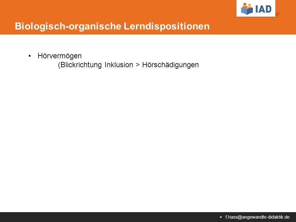  f.hass@angewandte-didaktik.de Biologisch-organische Lerndispositionen Hörvermögen (Blickrichtung Inklusion > Hörschädigungen