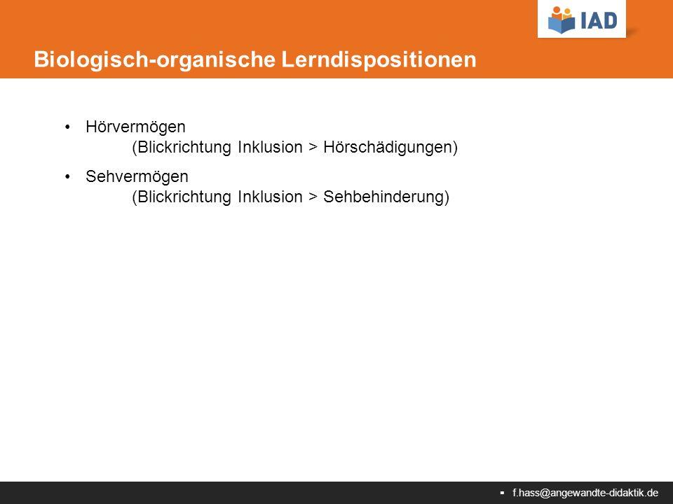  f.hass@angewandte-didaktik.de Biologisch-organische Lerndispositionen Hörvermögen (Blickrichtung Inklusion > Hörschädigungen) Sehvermögen (Blickrichtung Inklusion > Sehbehinderung)
