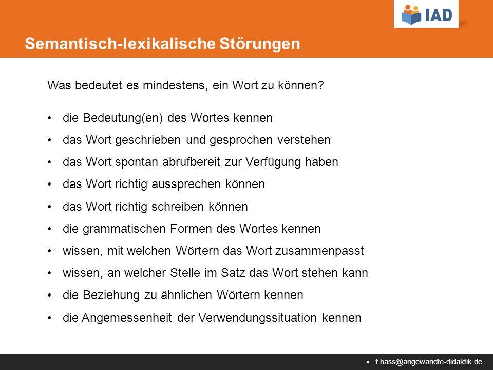  f.hass@angewandte-didaktik.de Semantisch-lexikalische Störungen Was bedeutet es mindestens, ein Wort zu können.