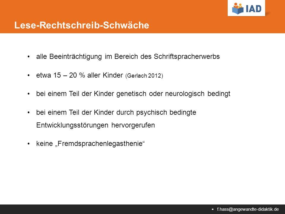 """ f.hass@angewandte-didaktik.de Lese-Rechtschreib-Schwäche alle Beeinträchtigung im Bereich des Schriftspracherwerbs etwa 15 – 20 % aller Kinder (Gerlach 2012) bei einem Teil der Kinder genetisch oder neurologisch bedingt bei einem Teil der Kinder durch psychisch bedingte Entwicklungsstörungen hervorgerufen keine """"Fremdsprachenlegasthenie"""