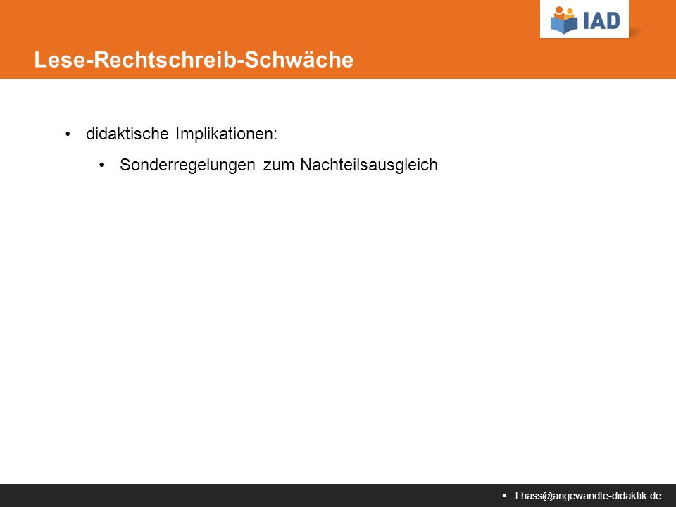  f.hass@angewandte-didaktik.de Lese-Rechtschreib-Schwäche didaktische Implikationen: Sonderregelungen zum Nachteilsausgleich