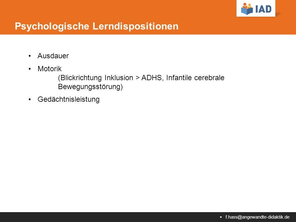  f.hass@angewandte-didaktik.de Psychologische Lerndispositionen Ausdauer Motorik (Blickrichtung Inklusion > ADHS, Infantile cerebrale Bewegungsstörung) Gedächtnisleistung
